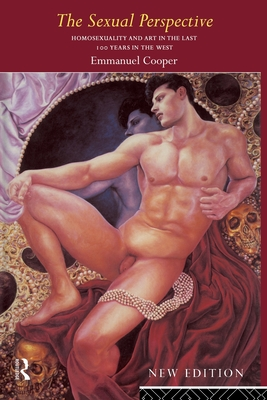 The Sexual Perspective: Homosexuality and Art in the Last 100 Years in the West - Cooper, Emmanuel, Mr.