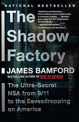 The Shadow Factory: The Nsa from 9/11 to the Eavesdropping on America - Bamford, James