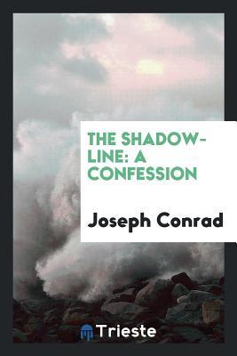 The Shadow-Line: A Confession - Conrad, Joseph