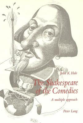 The Shakespeare of the Comedies: A Multiple Approach Second Printing - Hale, John K