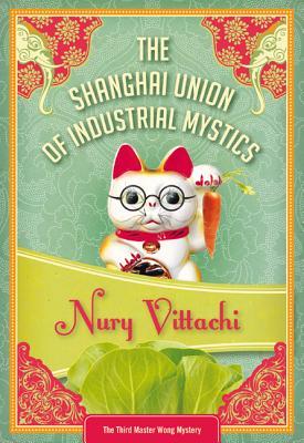 The Shanghai Union of Industrial Mystics: Feng Shui Detective #3 - Vittachi, Nury