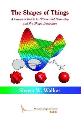 The Shapes of Things: A Practical Guide to Differential Geometry and the Shape Derivative - Walker, Shawn W.