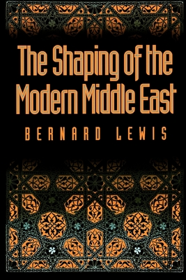 The Shaping of the Modern Middle East - Lewis, Bernard W