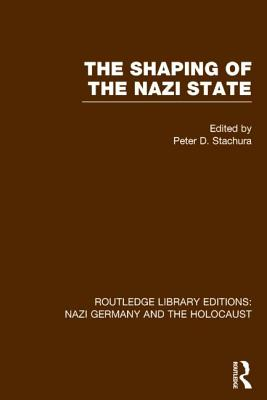 The Shaping of the Nazi State - Stachura, Peter D. (Editor)