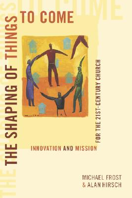 The Shaping of Things to Come: Innovation and Mission for the 21st Century Church - Frost, Michael