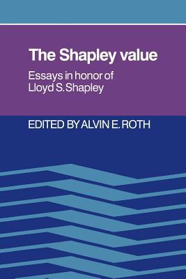 The Shapley Value: Essays in Honor of Lloyd S. Shapley - Roth, Alvin E (Editor)