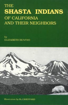 The Shasta Indians of California and Their Neighbors - Renfro, Elizabeth, and Brown, Keven (Editor)