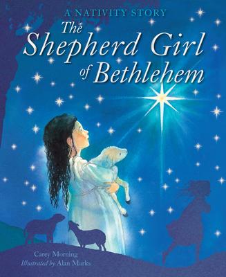 The Shepherd Girl of Bethlehem - Morning, Carey, and Marks, Alan (Illustrator)