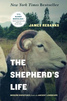 The Shepherd's Life: Modern Dispatches from an Ancient Landscape - Rebanks, James