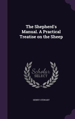 The Shepherd's Manual. a Practical Treatise on the Sheep - Stewart, Henry