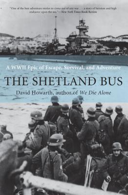 The Shetland Bus: A WWII Epic of Escape, Survival, and Adventure - Howarth, David
