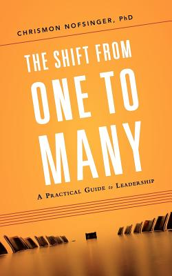 The Shift from One to Many: A Practical Guide to Leadership - Nofsinger, Chrismon
