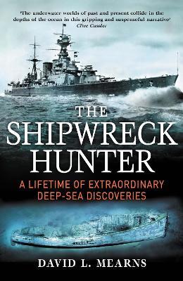 The Shipwreck Hunter: A lifetime of extraordinary deep-sea discoveries - Mearns, David L.