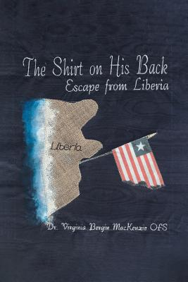 The Shirt on His Back: Escape from Liberia - MacKenzie Ofs, Dr Virginia Bergin