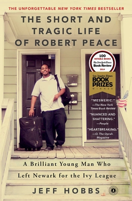 The Short and Tragic Life of Robert Peace: A Brilliant Young Man Who Left Newark for the Ivy League - Hobbs, Jeff