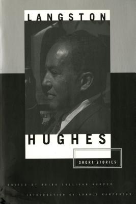 The Short Stories of Langston Hughes - Hughes, Langston, and Harper, Akiba Sullivan (Editor), and Rampersad, Arnold (Introduction by)