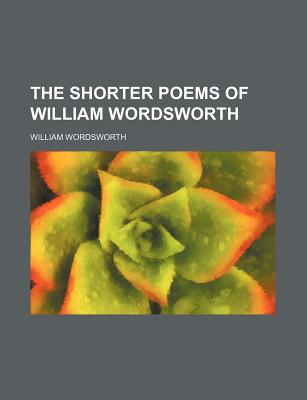 The Shorter Poems of William Wordsworth (1913) - Wordsworth, William