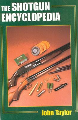The Shotgun Encyclopedia: A Comprehensive Reference Work on All Aspects of Shotguns and Shotgun Shooting - Taylor, John M, and Brister, Bob (Foreword by)