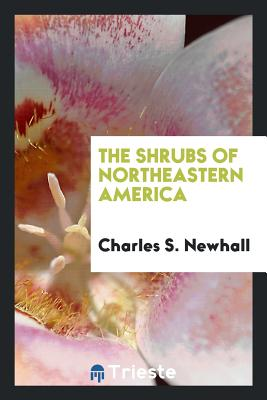 The Shrubs of Northeastern America - Newhall, Charles S