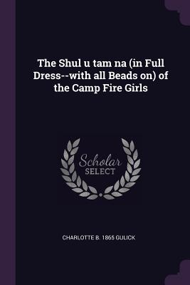 The Shul u tam na (in Full Dress--with all Beads on) of the Camp Fire Girls - Gulick, Charlotte B 1865