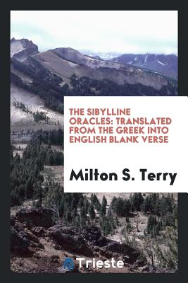 The Sibylline Oracles: Translated from the Greek Into English Blank Verse - Terry, Milton S