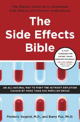 The Side Effects Bible: The Dietary Solution to Unwanted Side Effects of Common Medications - Vagnini, Frederic J, Dr., M.D., and Fox, Barry, PhD