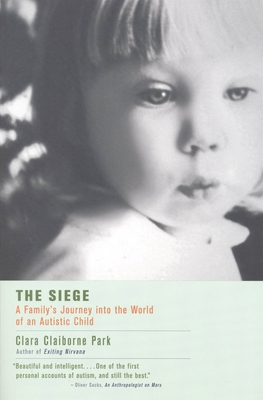 The Siege: A Family's Journey Into the World of an Autistic Child - Park, Clara Claiborne