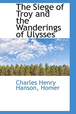 The Siege of Troy and the Wanderings of Ulysses - Hanson, Charles Henry