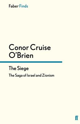 The Siege: The Saga of Israel and Zionism - O'Brien, Conor Cruise, and Kamm, Oliver (Introduction by)