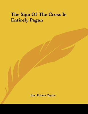 The Sign of the Cross Is Entirely Pagan - Taylor, Rev Robert