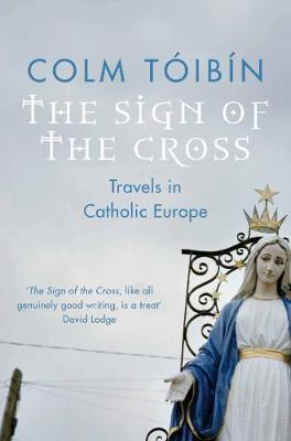 The Sign of the Cross: Travels in Catholic Europe - Toibin, Colm, and Tib-N, Colm