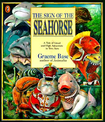 The Sign of the Seahorse: A Tale of Greed and High Adventure in Two Acts - Base, Graeme