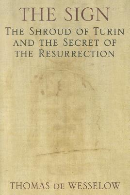 The Sign: The Shroud of Turin and the Secret of the Resurrection - De Wesselow, Thomas
