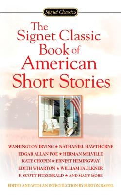 The Signet Classic Book of American Short Stories - Raffel, Burton, Professor (Editor)