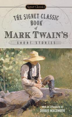 The Signet Classic Book of Mark Twain's Short Stories - Twain, Mark, and Kaplan, Justin (Introduction by), and Macomber, Debbie (Afterword by)