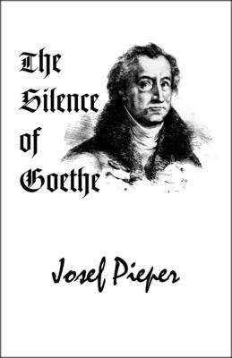 The Silence of Goethe - Pieper, Josef