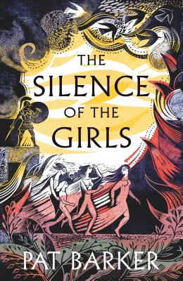 The Silence of the Girls: Shortlisted for the Women's Prize for Fiction 2019 - Barker, Pat