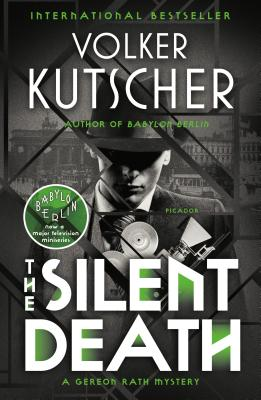 The Silent Death: A Gereon Rath Mystery - Kutscher, Volker, and Sellar, Niall (Translated by)