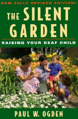 The Silent Garden: Raising Your Deaf Child - Ogden, Paul W