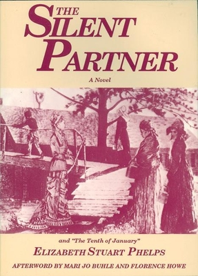 The Silent Partner: And the Tenth of January - Phelps, Elizabeth Stuart, and Buhle, Mari Jo (Afterword by), and Howe, Florence (Afterword by)