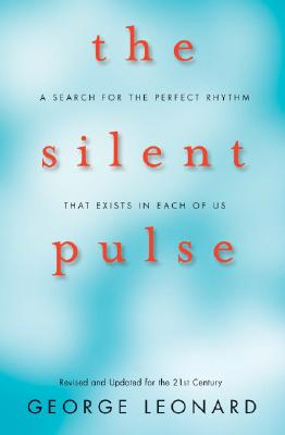 The Silent Pulse: A Search for the Perfect Rhythm That Exists in Each of Us - Leonard, George, MD