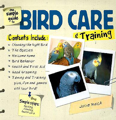 The Simple Guide to Bird Care & Training - Barber, Terry Anne, and Rach, Julie