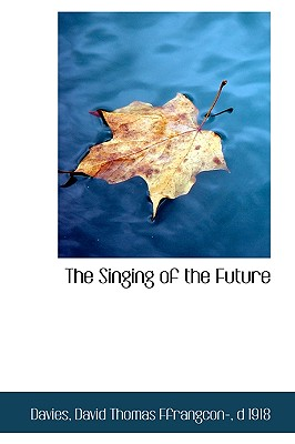 The Singing of the Future - David Thomas Ffrangcon-, D 1918 Davies
