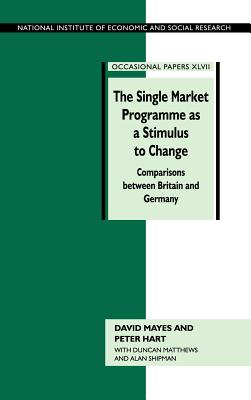 The Single Market Programme as a Stimulus to Change - Hart, Peter, and Mayes, David G, and Shipman, Alan