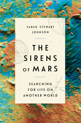 The Sirens of Mars: Searching for Life on Another World - Stewart Johnson, Sarah