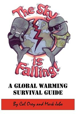 """The Sky is Falling!"": A Global Warming Survival Guide - Orey, Cal,, and Jabo, Mark,"
