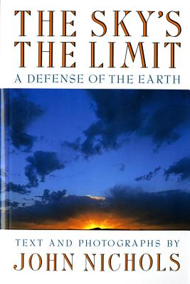 The Sky's the Limit: A Defense of the Earth - Nichols, John