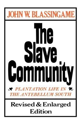 The Slave Community: Plantation Life in the Antebellum South. Revised & Enlarged Edition - Blassingame, John W, Professor