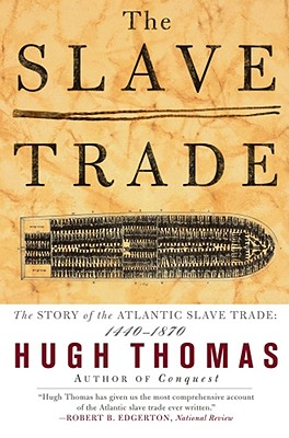 The Slave Trade: The Story of the Atlantic Slave Trade: 1440 - 1870 - Thomas, Hugh