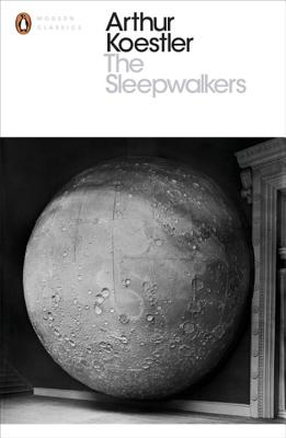 The Sleepwalkers: A History of Man's Changing Vision of the Universe - Koestler, Arthur